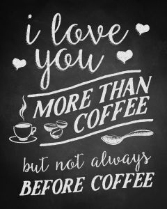 Fantastic Live Laugh Love Decor Inspirational I Love You More Than Coffee but Not before Coffee Poster